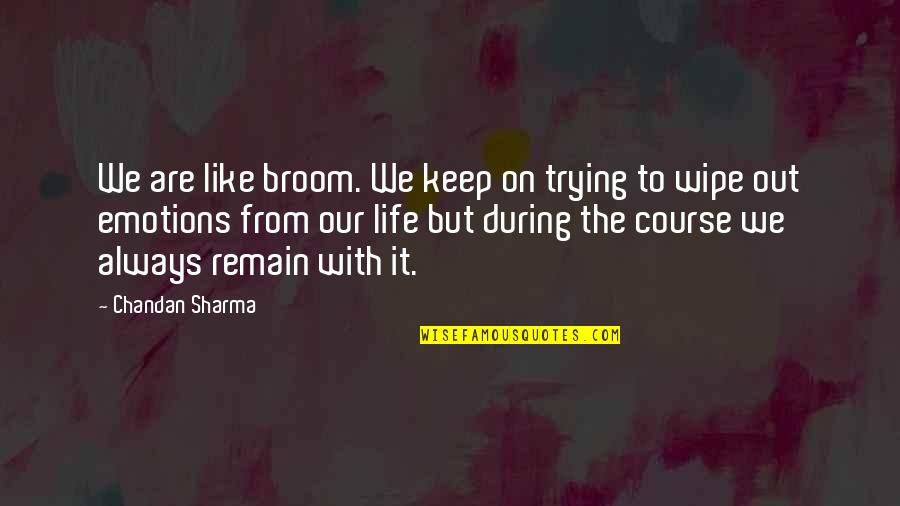 Wipe Out Quotes By Chandan Sharma: We are like broom. We keep on trying