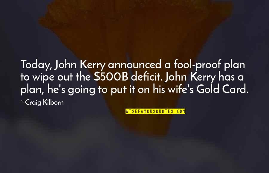 Wipe Out Quotes By Craig Kilborn: Today, John Kerry announced a fool-proof plan to