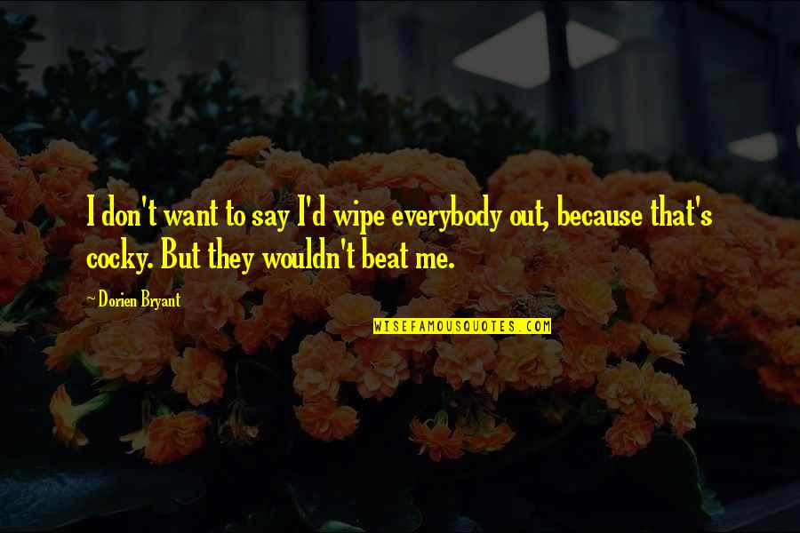 Wipe Out Quotes By Dorien Bryant: I don't want to say I'd wipe everybody