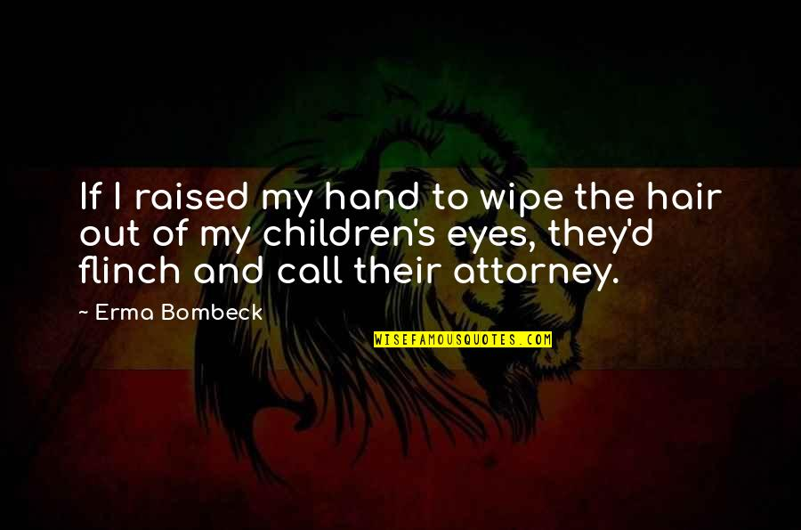 Wipe Out Quotes By Erma Bombeck: If I raised my hand to wipe the