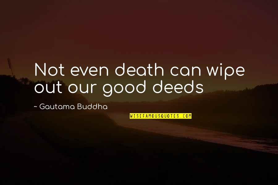 Wipe Out Quotes By Gautama Buddha: Not even death can wipe out our good
