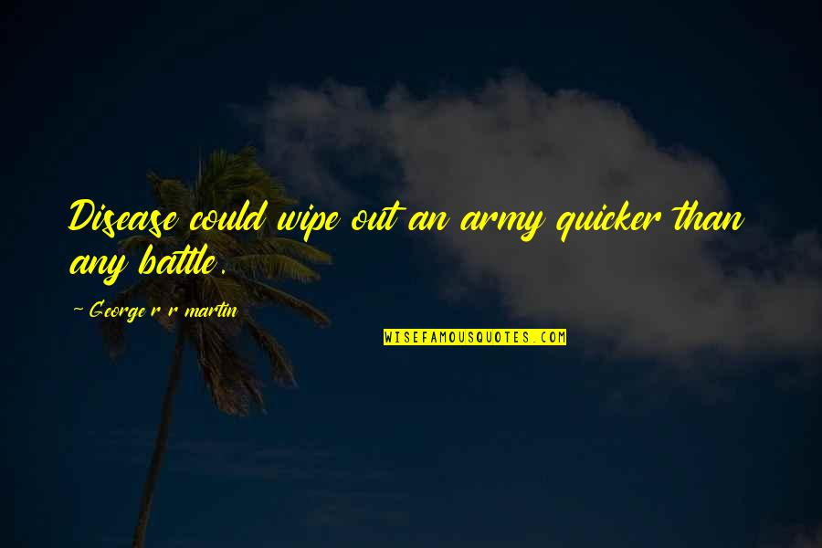Wipe Out Quotes By George R R Martin: Disease could wipe out an army quicker than