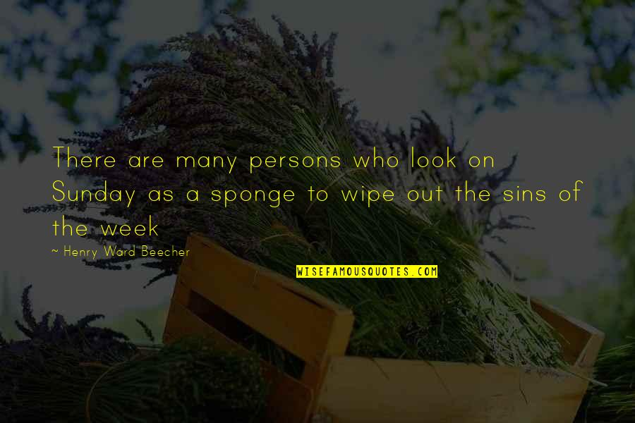 Wipe Out Quotes By Henry Ward Beecher: There are many persons who look on Sunday