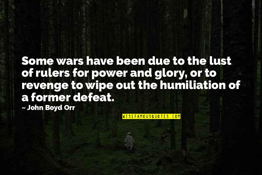 Wipe Out Quotes By John Boyd Orr: Some wars have been due to the lust