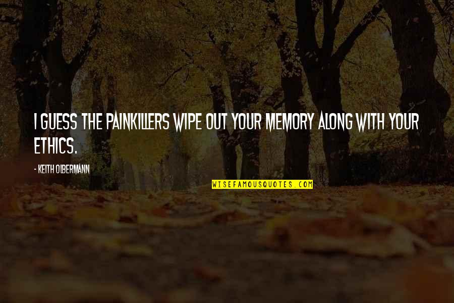 Wipe Out Quotes By Keith Olbermann: I guess the painkillers wipe out your memory