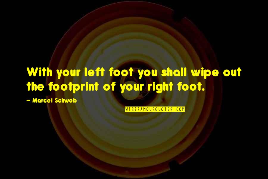 Wipe Out Quotes By Marcel Schwob: With your left foot you shall wipe out