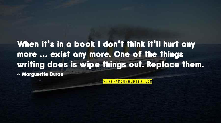 Wipe Out Quotes By Marguerite Duras: When it's in a book I don't think
