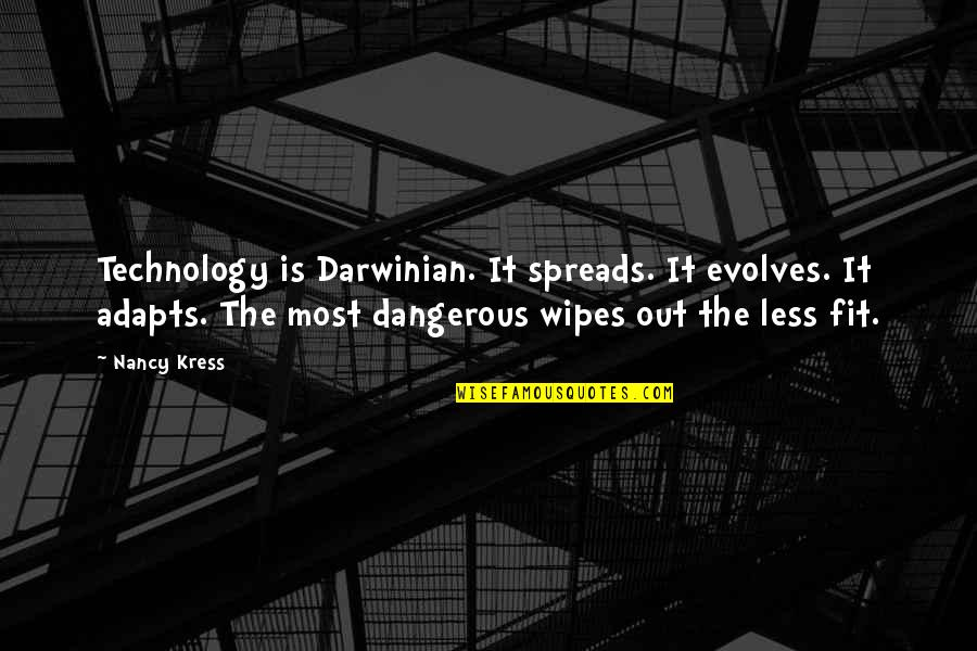 Wipe Out Quotes By Nancy Kress: Technology is Darwinian. It spreads. It evolves. It