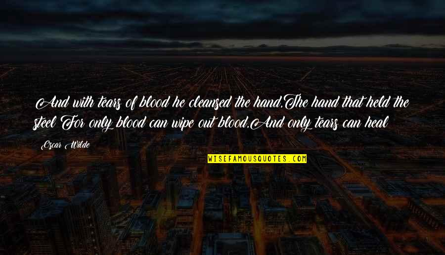 Wipe Out Quotes By Oscar Wilde: And with tears of blood he cleansed the