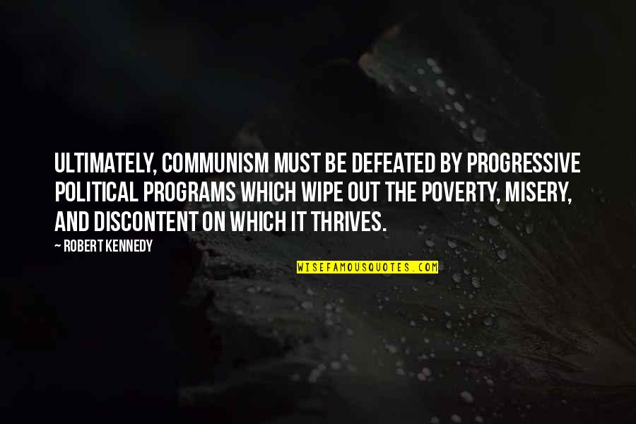 Wipe Out Quotes By Robert Kennedy: Ultimately, Communism must be defeated by progressive political