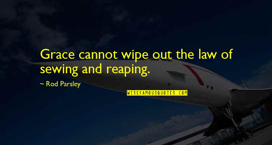 Wipe Out Quotes By Rod Parsley: Grace cannot wipe out the law of sewing
