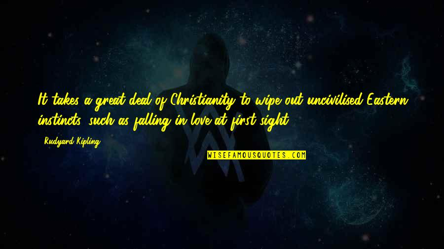 Wipe Out Quotes By Rudyard Kipling: It takes a great deal of Christianity to