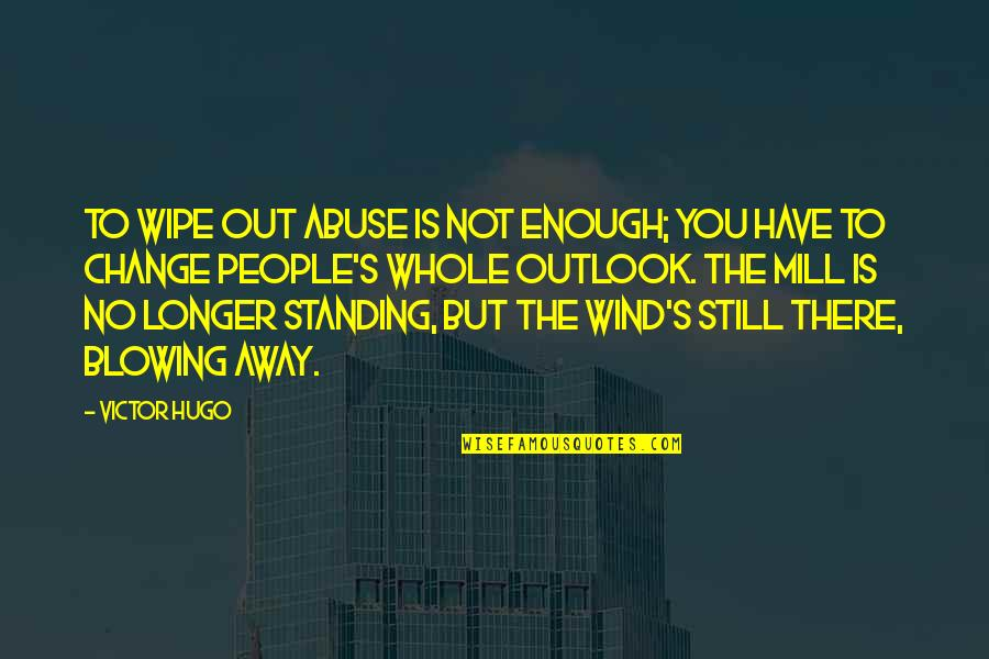 Wipe Out Quotes By Victor Hugo: To wipe out abuse is not enough; you