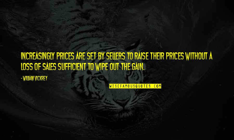 Wipe Out Quotes By William Vickrey: Increasingly prices are set by sellers to raise