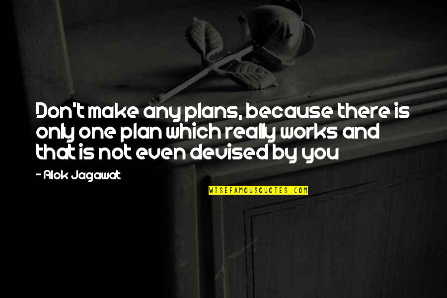 Wipers Times Quotes By Alok Jagawat: Don't make any plans, because there is only
