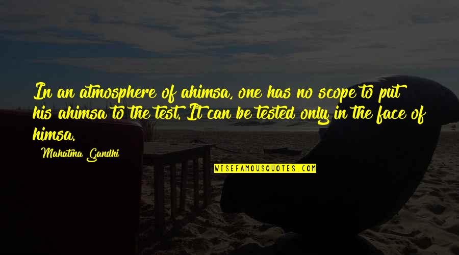 Wipers Times Quotes By Mahatma Gandhi: In an atmosphere of ahimsa, one has no