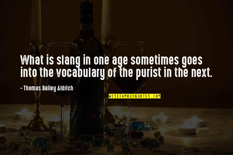 Wiresand Quotes By Thomas Bailey Aldrich: What is slang in one age sometimes goes