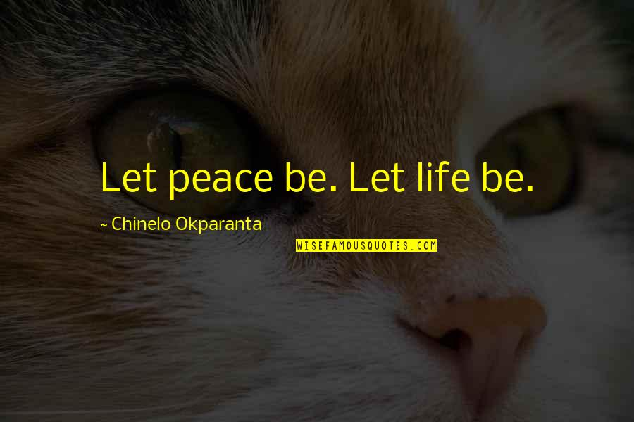 Wisdom And Living Quotes By Chinelo Okparanta: Let peace be. Let life be.