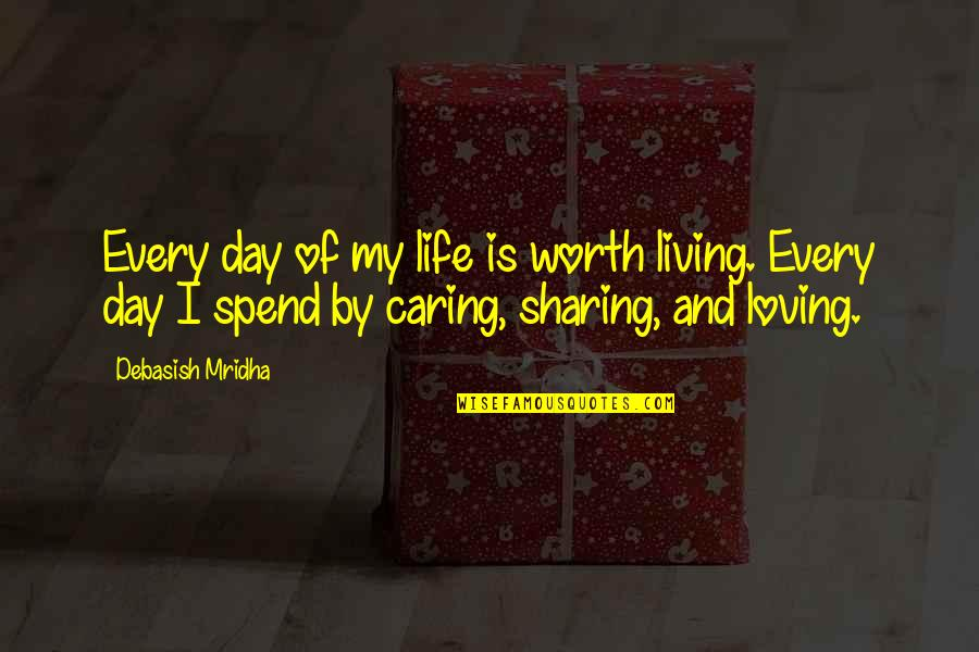 Wisdom And Living Quotes By Debasish Mridha: Every day of my life is worth living.