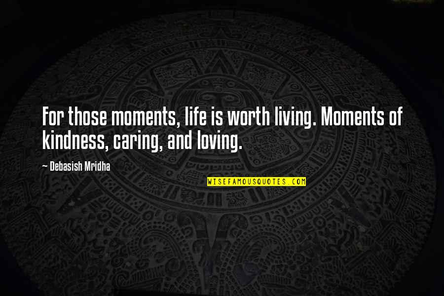 Wisdom And Living Quotes By Debasish Mridha: For those moments, life is worth living. Moments