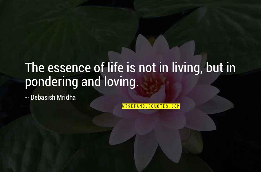 Wisdom And Living Quotes By Debasish Mridha: The essence of life is not in living,