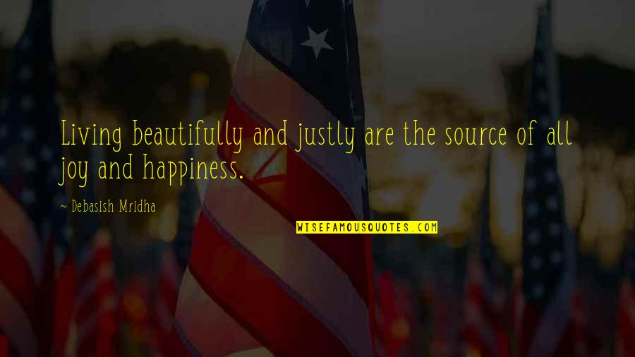 Wisdom And Living Quotes By Debasish Mridha: Living beautifully and justly are the source of