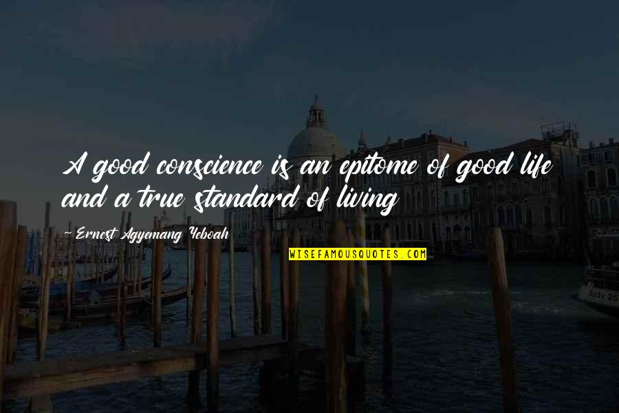 Wisdom And Living Quotes By Ernest Agyemang Yeboah: A good conscience is an epitome of good
