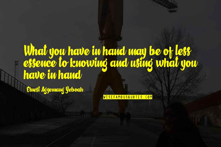 Wisdom And Living Quotes By Ernest Agyemang Yeboah: What you have in hand may be of