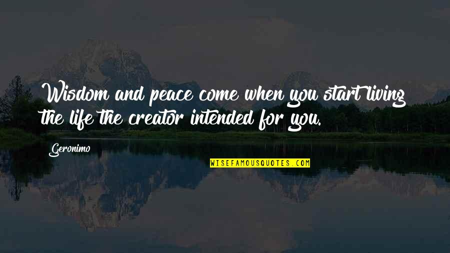 Wisdom And Living Quotes By Geronimo: Wisdom and peace come when you start living