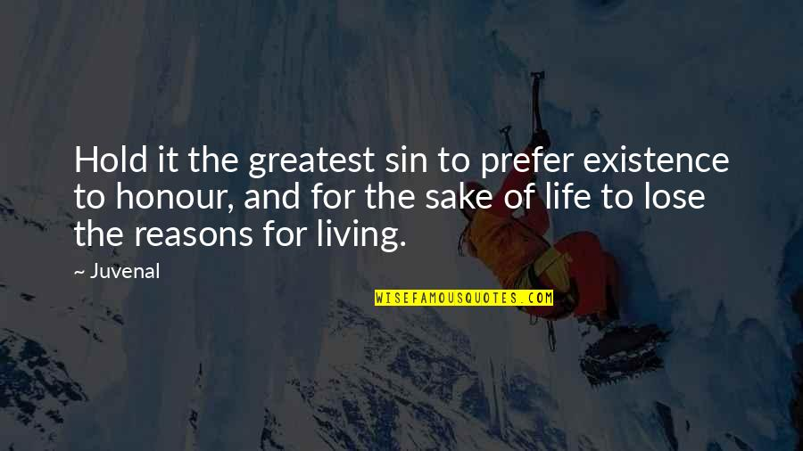Wisdom And Living Quotes By Juvenal: Hold it the greatest sin to prefer existence