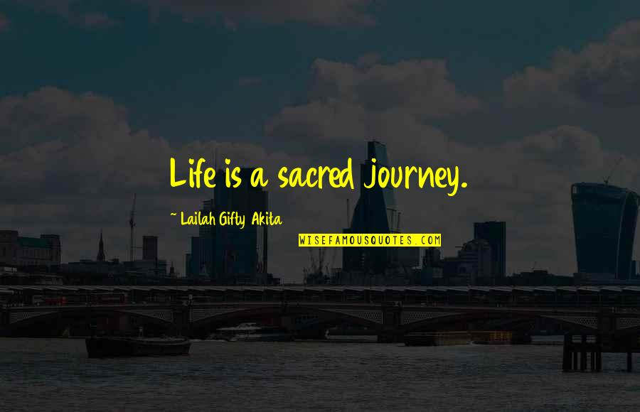 Wisdom And Living Quotes By Lailah Gifty Akita: Life is a sacred journey.