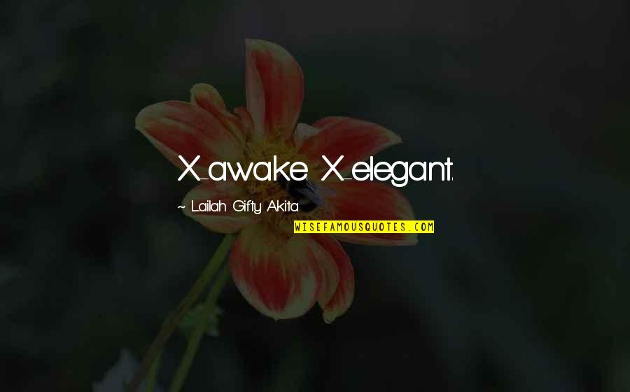 Wisdom And Living Quotes By Lailah Gifty Akita: X-awake. X-elegant.