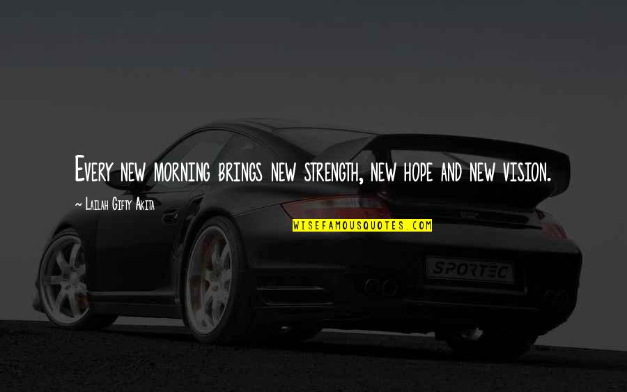 Wisdom And Living Quotes By Lailah Gifty Akita: Every new morning brings new strength, new hope