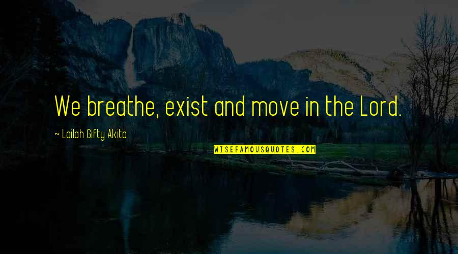 Wisdom And Living Quotes By Lailah Gifty Akita: We breathe, exist and move in the Lord.