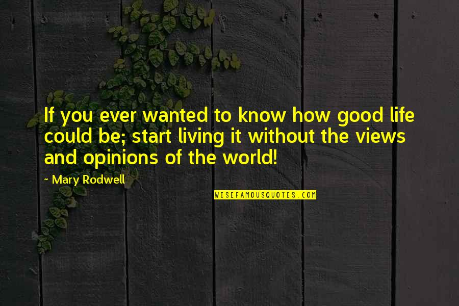 Wisdom And Living Quotes By Mary Rodwell: If you ever wanted to know how good