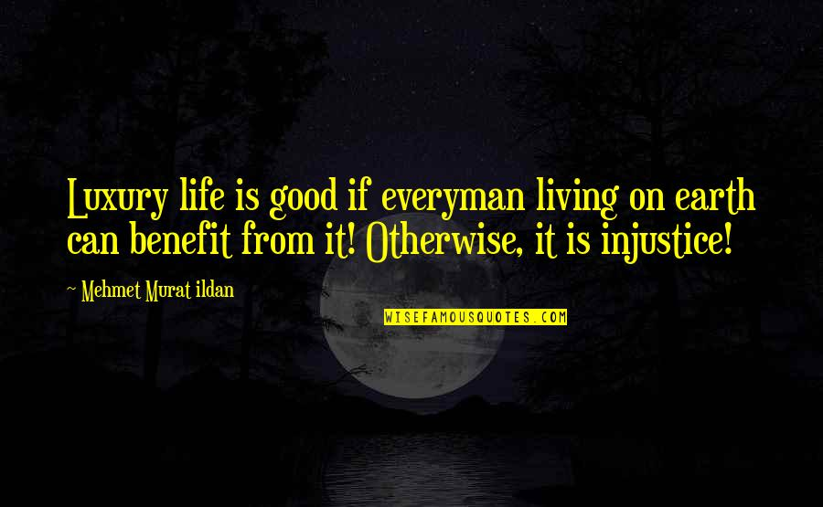 Wisdom And Living Quotes By Mehmet Murat Ildan: Luxury life is good if everyman living on