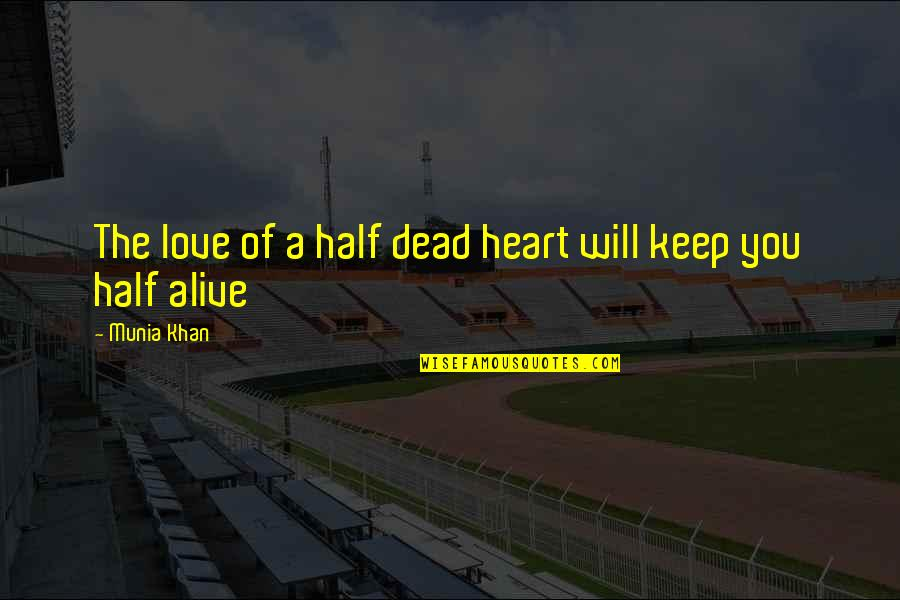 Wisdom And Living Quotes By Munia Khan: The love of a half dead heart will