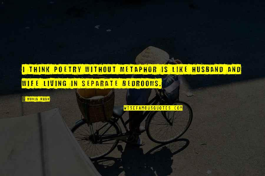 Wisdom And Living Quotes By Munia Khan: I think poetry without metaphor is like husband