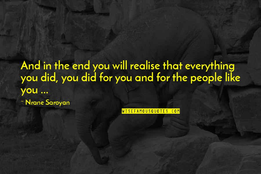 Wisdom And Living Quotes By Nrane Saroyan: And in the end you will realise that