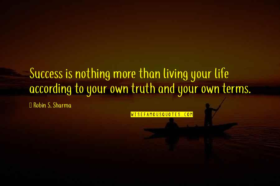 Wisdom And Living Quotes By Robin S. Sharma: Success is nothing more than living your life