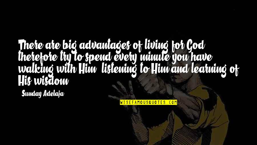 Wisdom And Living Quotes By Sunday Adelaja: There are big advantages of living for God,
