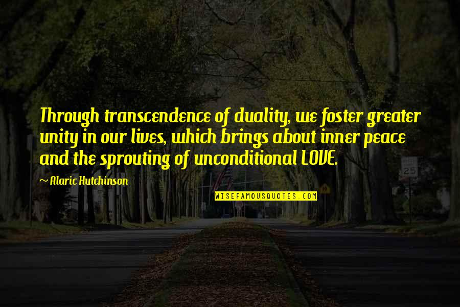 Wisdom And Love Quotes By Alaric Hutchinson: Through transcendence of duality, we foster greater unity