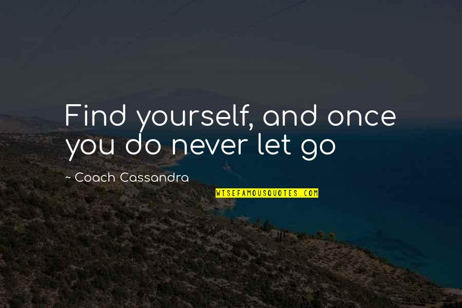Wisdom And Love Quotes By Coach Cassandra: Find yourself, and once you do never let