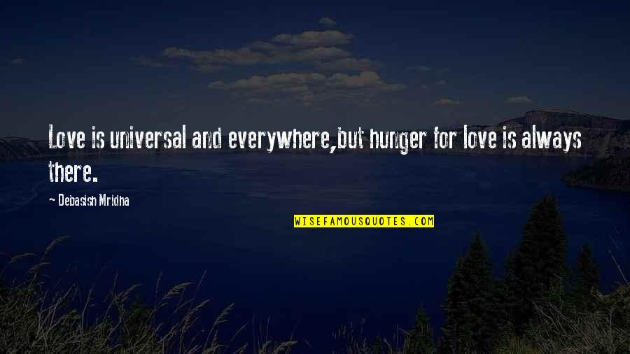 Wisdom And Love Quotes By Debasish Mridha: Love is universal and everywhere,but hunger for love