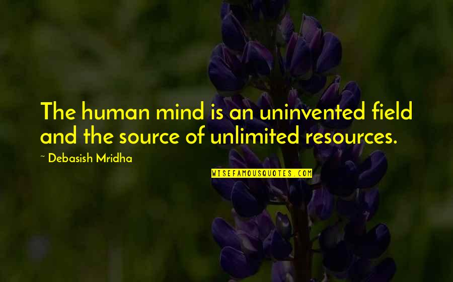 Wisdom And Love Quotes By Debasish Mridha: The human mind is an uninvented field and