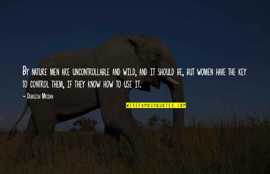 Wisdom And Love Quotes By Debasish Mridha: By nature men are uncontrollable and wild, and
