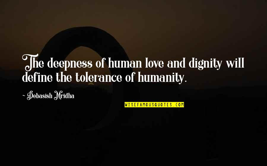 Wisdom And Love Quotes By Debasish Mridha: The deepness of human love and dignity will