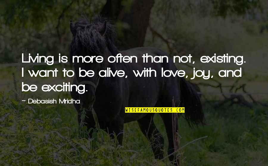 Wisdom And Love Quotes By Debasish Mridha: Living is more often than not, existing. I