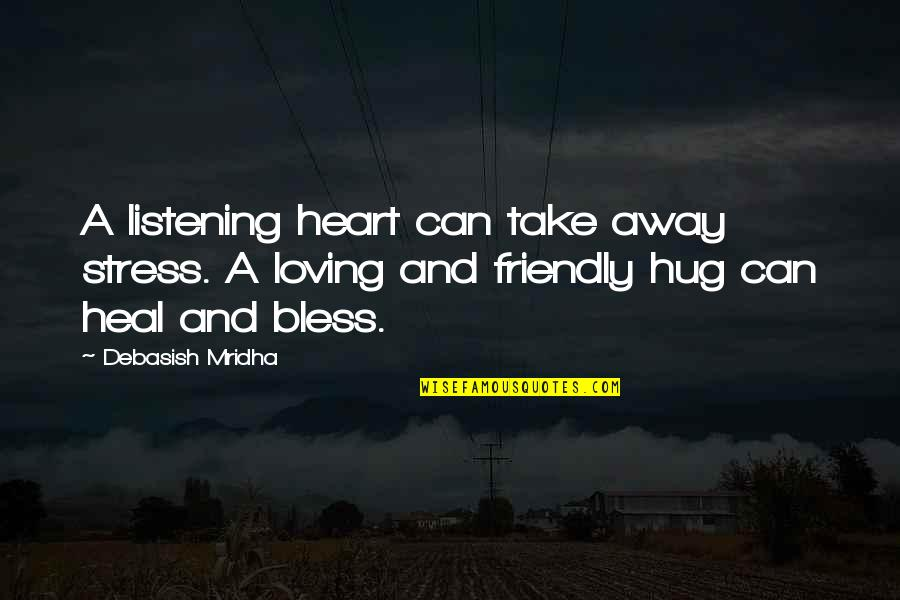Wisdom And Love Quotes By Debasish Mridha: A listening heart can take away stress. A