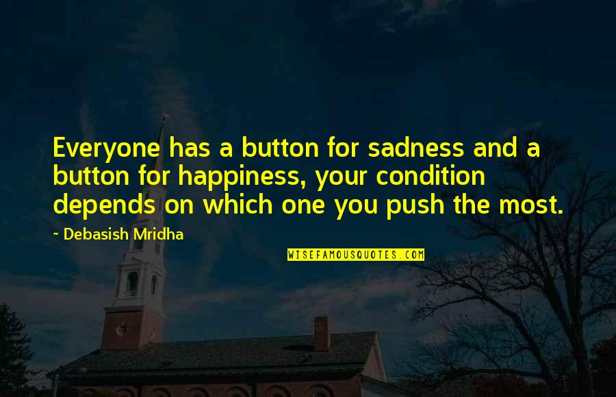 Wisdom And Love Quotes By Debasish Mridha: Everyone has a button for sadness and a